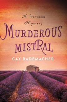 Murderous Mistral: A Provence Mystery - Cay Rademacher