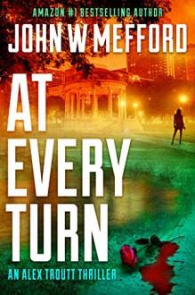 AT Every Turn (An Alex Troutt Thriller, Book 10) (Redemption Thriller Series 22) - John W. Mefford