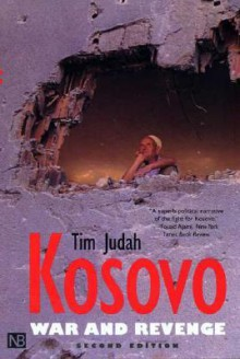 Kosovo: War and Revenge - Tim Judah