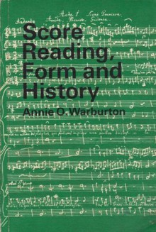 Score Reading, Form and History: A Graded Music Course for Schools, Book IV - Annie O. Warburton