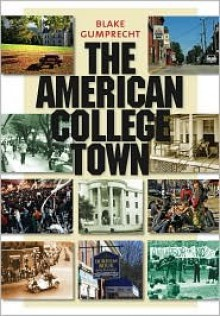 The American College Town - Blake Gumprecht