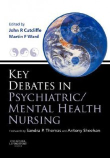 Key Debates in Psychiatric/Mental Health Nursing - John Cutcliffe