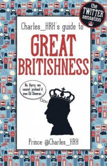 Charles_HRH guide to Great Britishness - Charles_HRH
