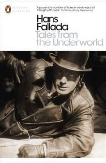 Tales from the Underworld - Hans Fallada