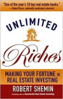 Unlimited Riches: Making Your Fortune in Real Estate Investing - Robert Shemin, Robert G Allen
