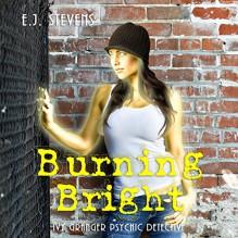 Burning Bright: Ivy Granger Book 3 - E.J. Stevens,Sacred Oaks,Melanie A. Mason