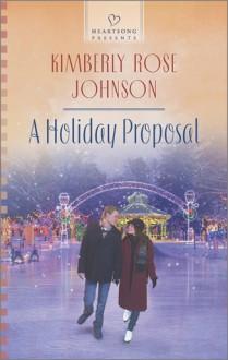 A Holiday Proposal - Kimberly Rose Johnson