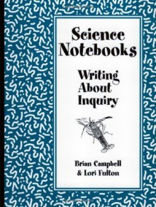 Science Notebooks: Writing About Inquiry - Brian Campbell, Linda Gregg, Lori Fulton