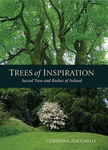 Trees of Inspiration: Sacred Trees and Bushes of Ireland - Christine Zucchelli