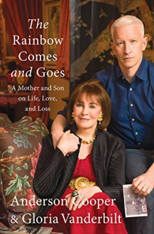 The Rainbow Comes and Goes: A Mother and Son On Life, Love, and Loss - Gloria Vanderbilt, Anderson Cooper