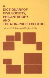 A Dictionary of Civil Society, Philanthropy and the Non-Profit Sector - H. Anheier, Regina A. List, Regina List