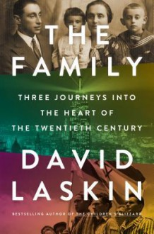 The Family: Three Journeys into the Heart of the Twentieth Century - David Laskin