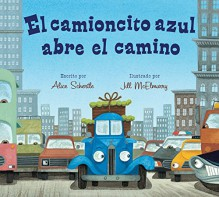 El camioncito azul abre el camino (Little Blue Truck Leads the Way Spanish board book) (Spanish Edition) - Alice Schertle, Jill McElmurry