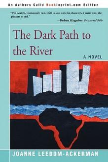 The Dark Path to the River - Joanne Leedom-Ackerman