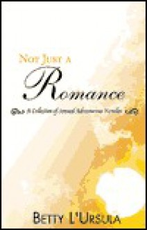 Not Just a Romance: A Collection of Sensual Adventurous Novellas - Betty L'Ursula