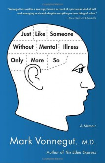 Just Like Someone Without Mental Illness Only More So: A Memoir - Mark Vonnegut