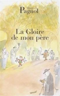 La Gloire De Mon Pere (French Edition) - Marcel Pagnol