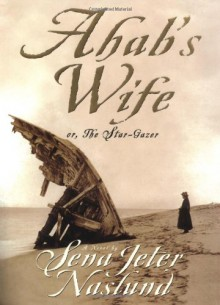 Ahab's Wife: Or, The Star-Gazer - Christopher Wormell, Herman Melville, Sena Jeter Naslund