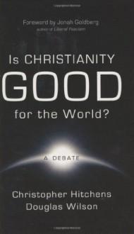 Is Christianity Good for the World? - Christopher Hitchens, Douglas Wilson, Jonah Goldberg