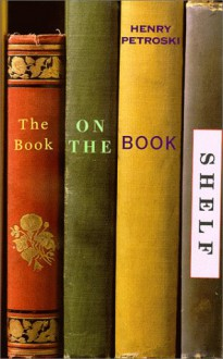 The Book on the Bookshelf - Henry Petroski