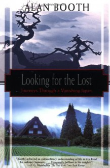 Looking for the Lost: Journeys Through a Vanishing Japan - Alan Booth, Joshua Sitzer