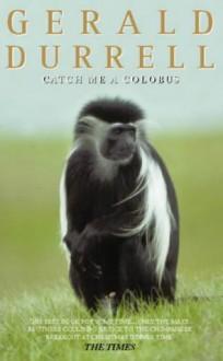 Catch Me a Colobus - Gerald Durrell, Edward Mortelmans