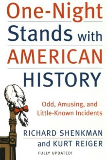 One-Night Stands with American History: Odd, Amusing, and Little-Known Incidents - Richard Shenkman, Kurt Reiger, Kurt E. Reiger