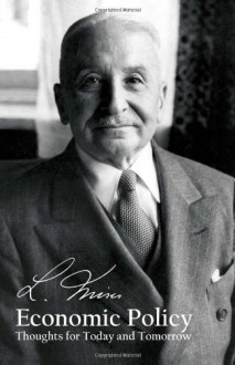Economic Policy: Thoughts for Today and Tomorrow - Ludwig von Mises