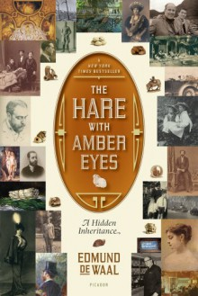The Hare with Amber Eyes: A Family's Century of Art and Loss - Edmund de Waal