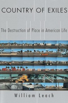Country of Exiles: The Destruction of Place in American Life - William R. Leach