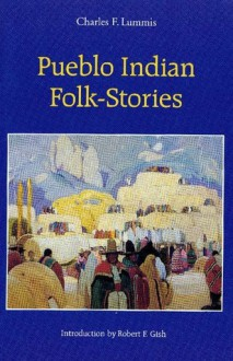 Pueblo Indian Folk Stories (Forgotten Books) - Charles F. Lummis