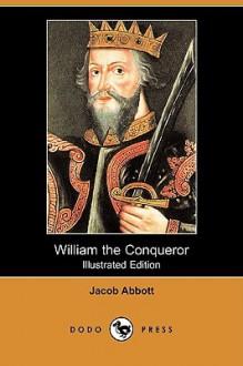 William the Conqueror - Jacob Abbott