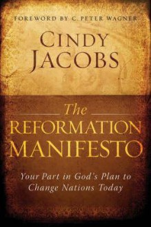 The Reformation Manifesto: Your Part In God's Plan To Reform Your World Today - Cindy Jacobs