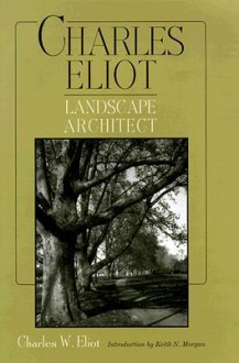 Charles Eliot: Landscape Architect... - Charles William Eliot