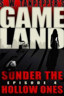 GAMELAND: Sunder the Hollow Ones - Saul Tanpepper, Ken J. Howe