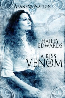 A Kiss of Venom (An Araneae Nation Novella) - Hailey Edwards