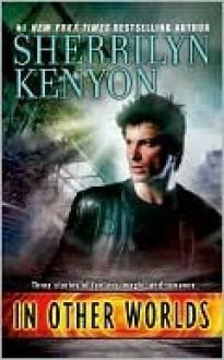 In Other Worlds (Were-Hunter, #1; Dark-Hunter, #1.5; The League, #3.5) - Sherrilyn Kenyon