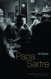 Papa Sartre (Modern Arabic Literature) - Ali Bader, Aida Bamia