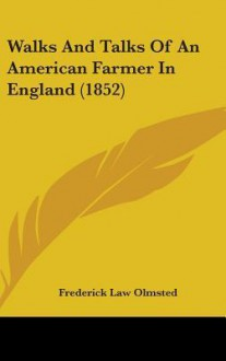Walks and Talks of an American Farmer in England (1852) - Frederick Law Olmsted