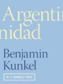 Argentinidad - Benjamin Kunkel