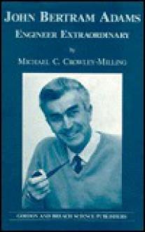 John Bertram Adams: Engineer Extraordinary - Michael C. Crowley-Milling