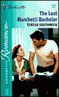 The Last Marchetti Bachelor (Romance) - Teresa Southwick