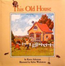 This Old House - Karen Ackerman, Sylvie Wickstrom