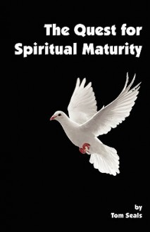 The Quest for Spiritual Maturity - Tom Seals