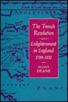 The French Revolution and Enlightenment in England, 1789-1832 - Deamus Deane, Deamus Deane