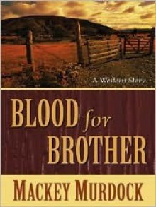 Blood For Brother: A Bonnet For Bess (Five Star First Edition Westerns) - Mackey Murdock