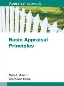 Basic Appraisal Principles (Appraisal Essentials) - Mark A. Munizzo, Lisa Virruso Musial