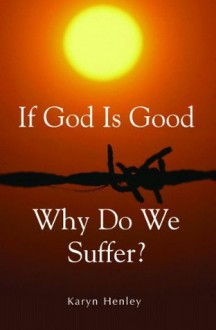 If God Is Good, Why Do We Suffer? - Karyn Henley