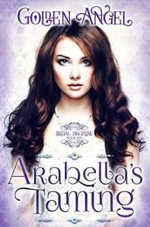 Arabella's Taming (Bridal Discipline Book 5) - Golden Angel