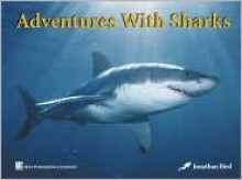 Adventures With Sharks - Jonathan Bird, Best Publishing Company